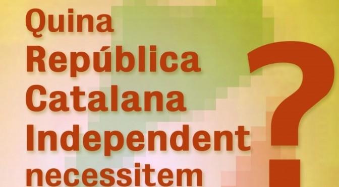 Quina República Catalana Independent necessitem? (26/3/15)
