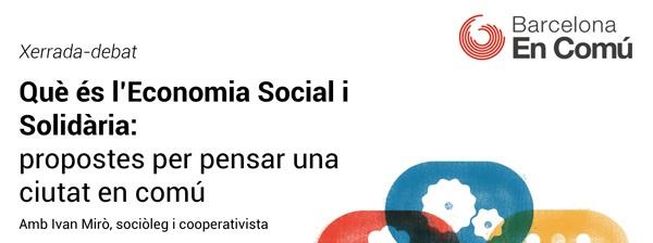Què és l'Economia Social i Solidària: propostes per pensar una ciutat en comú (29 Abril 2015)