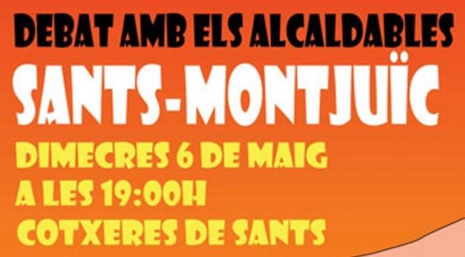 Dimecres 6 de Maig: Debat amb els alcaldables a Sants Montjuïc