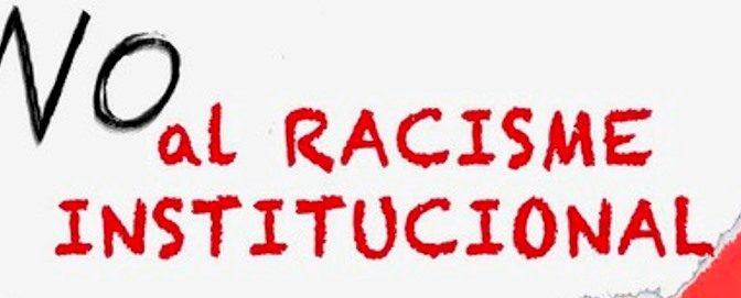 Prou racisme institucional – 10 febrer